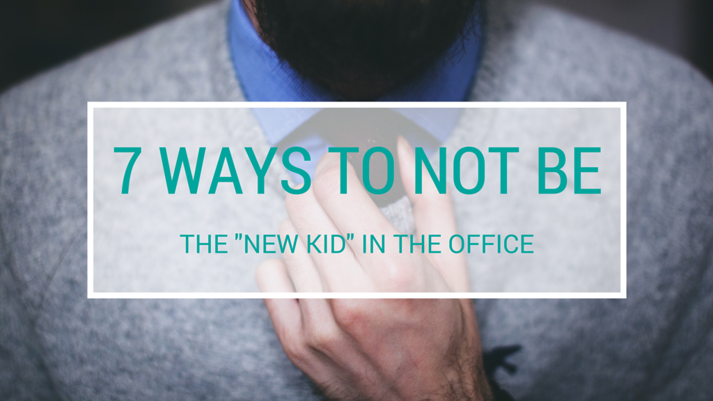 "Seven Ways To Not Be The ""New Kid"" In The Office"