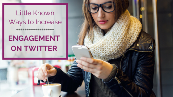 Little Known Ways To Increase Engagement On Twitter