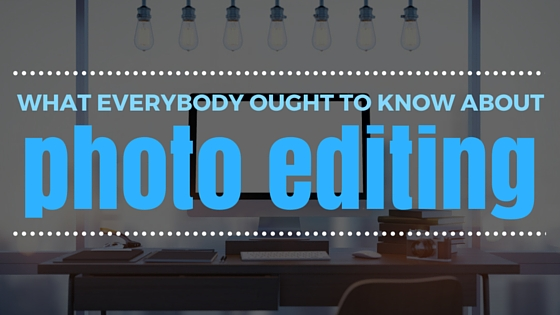 What Everybody Ought To Know About Photo Editing