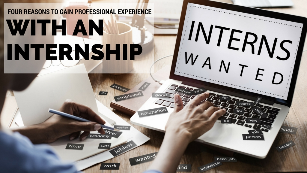 Gain Professional Experience With An Internship