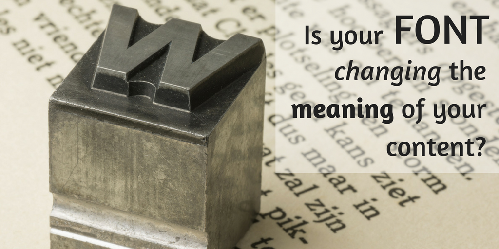 Is Your Font Changing The Meaning Of Your Content?