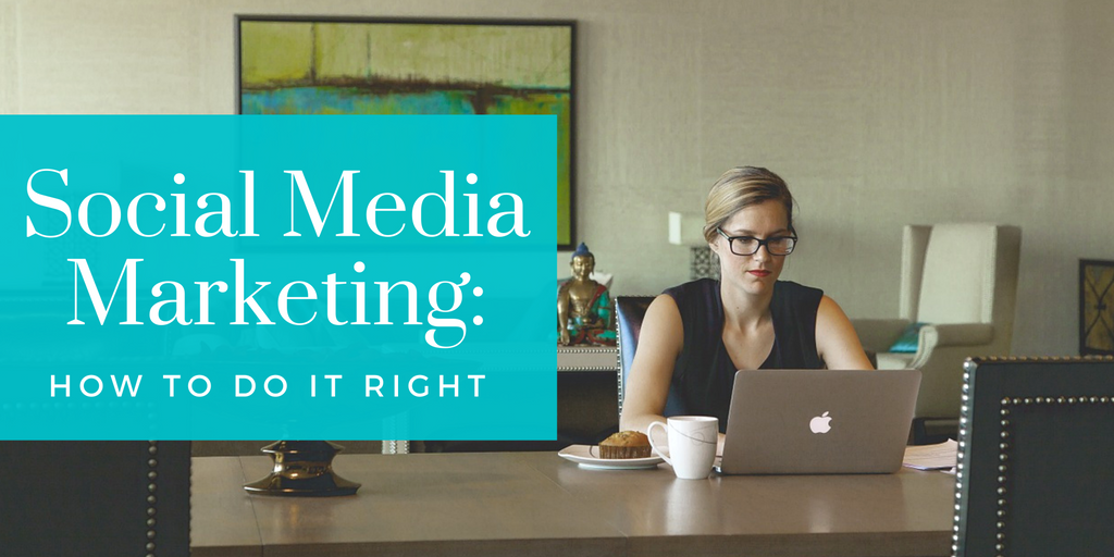 Social Media Marketing: How To Do It Right