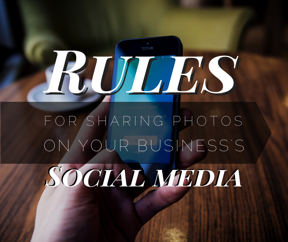 Rules For Sharing Photos On Your Business's Social Media