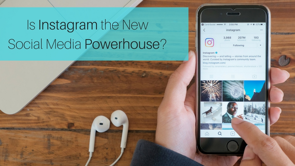 Is Instagram The New Social Media Powerhouse?