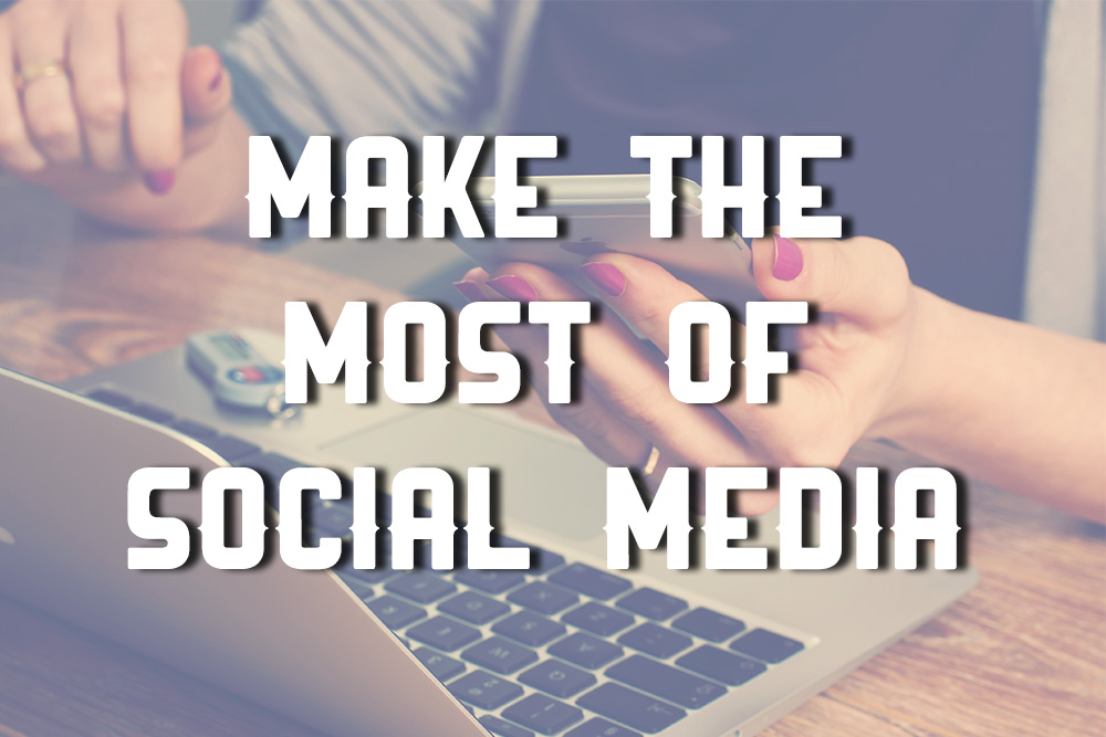 3.5 Ways To Make The Most Of Social Media