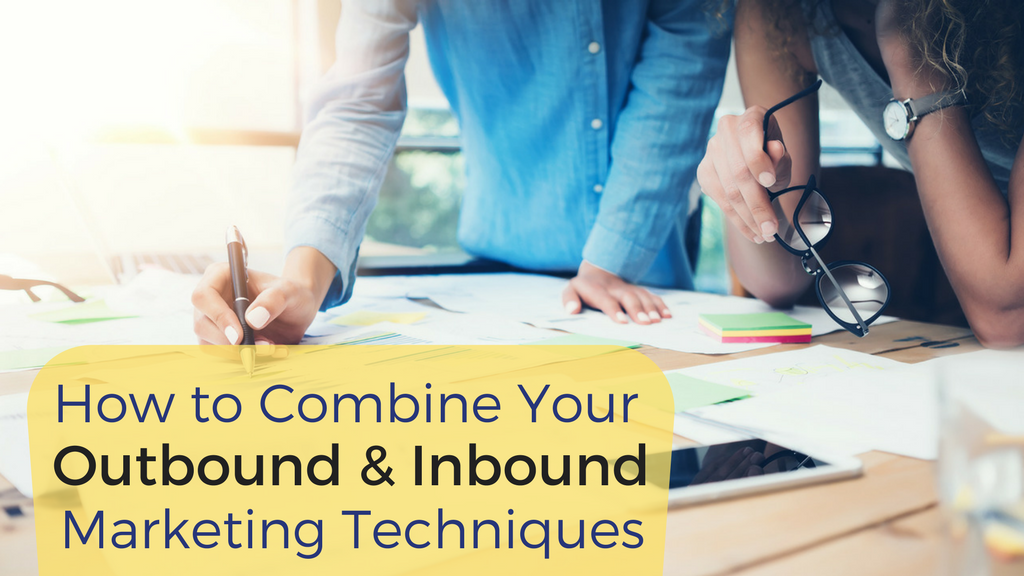 How To Combine Your Outbound And Inbound Marketing Techniques