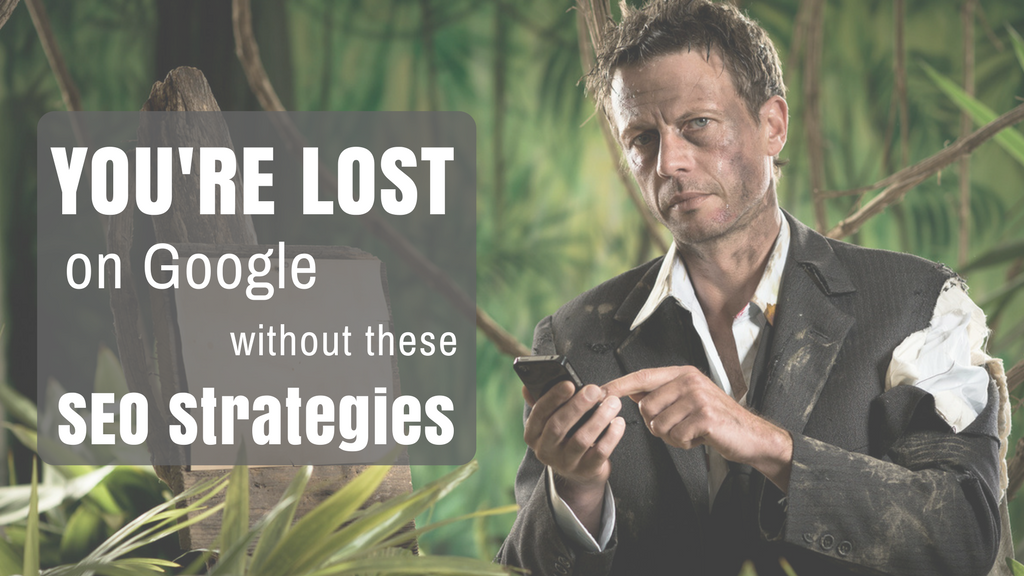 You're Lost On Google Without These SEO Strategies
